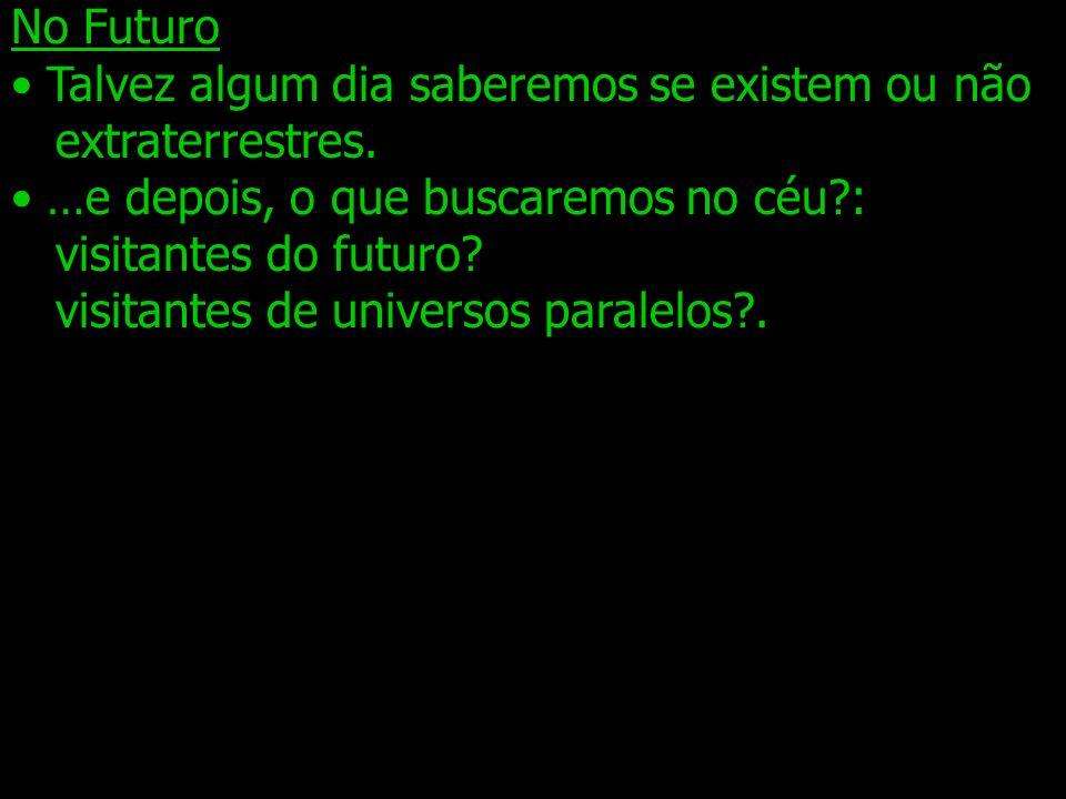 No Futuro Talvez algum dia saberemos se existem ou não. extraterrestres. …e depois, o que buscaremos no céu :