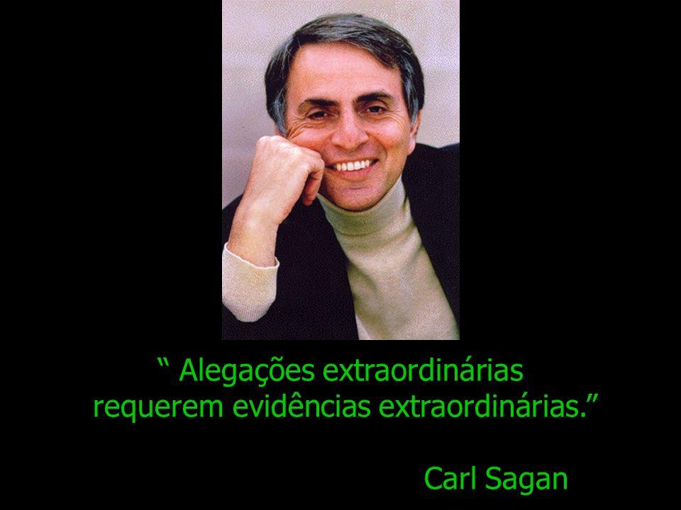 Alegações extraordinárias requerem evidências extraordinárias.