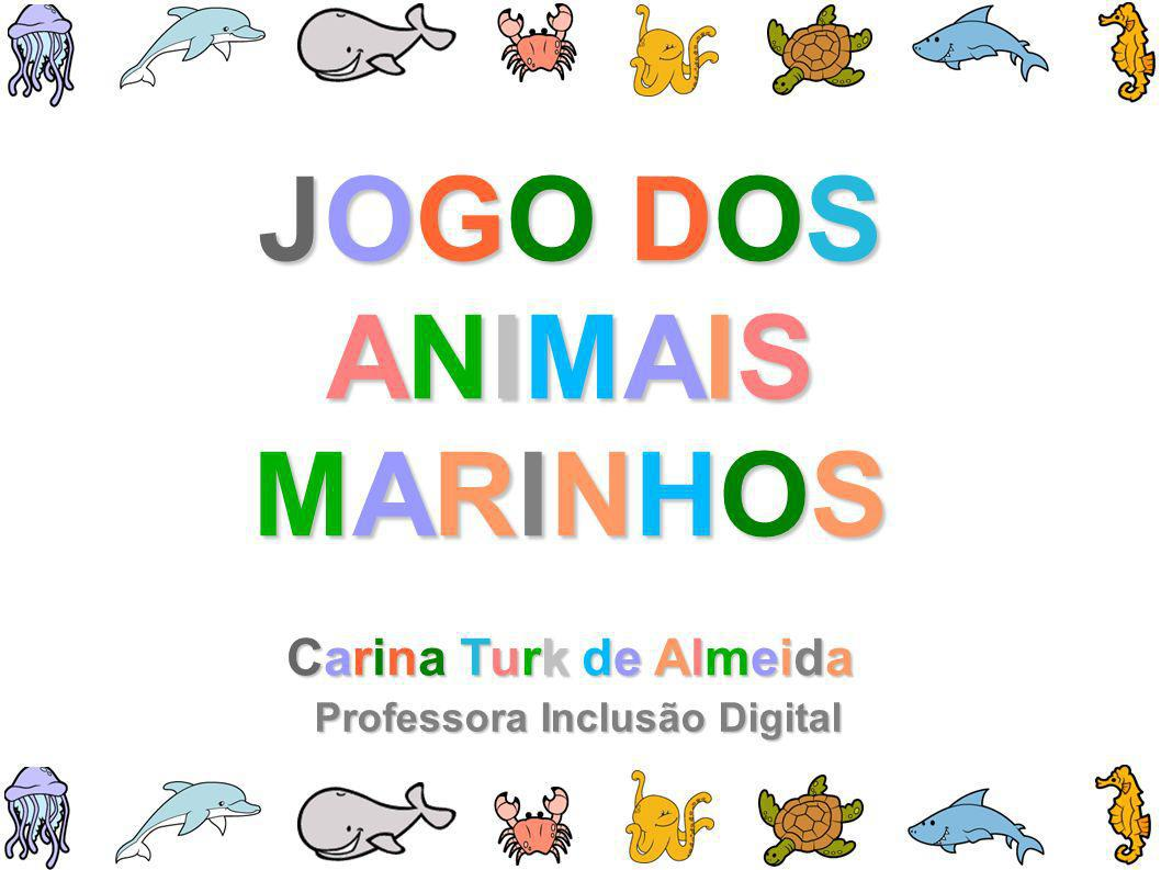 JOGO DOS ANIMAIS MARINHOS Professora Inclusão Digital