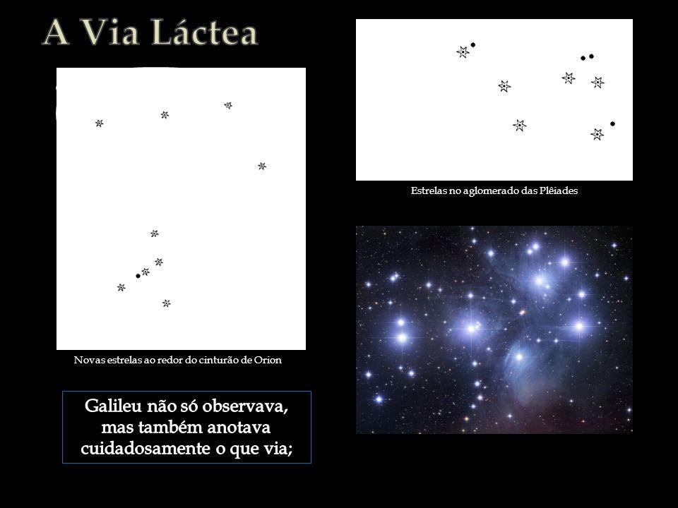 A Via Láctea Estrelas no aglomerado das Plêiades. Imagens: - Orion Siderius Nuncius: http://www.fsc.ufsc.br/pesqpeduzzi/imagens-thg5.htm;
