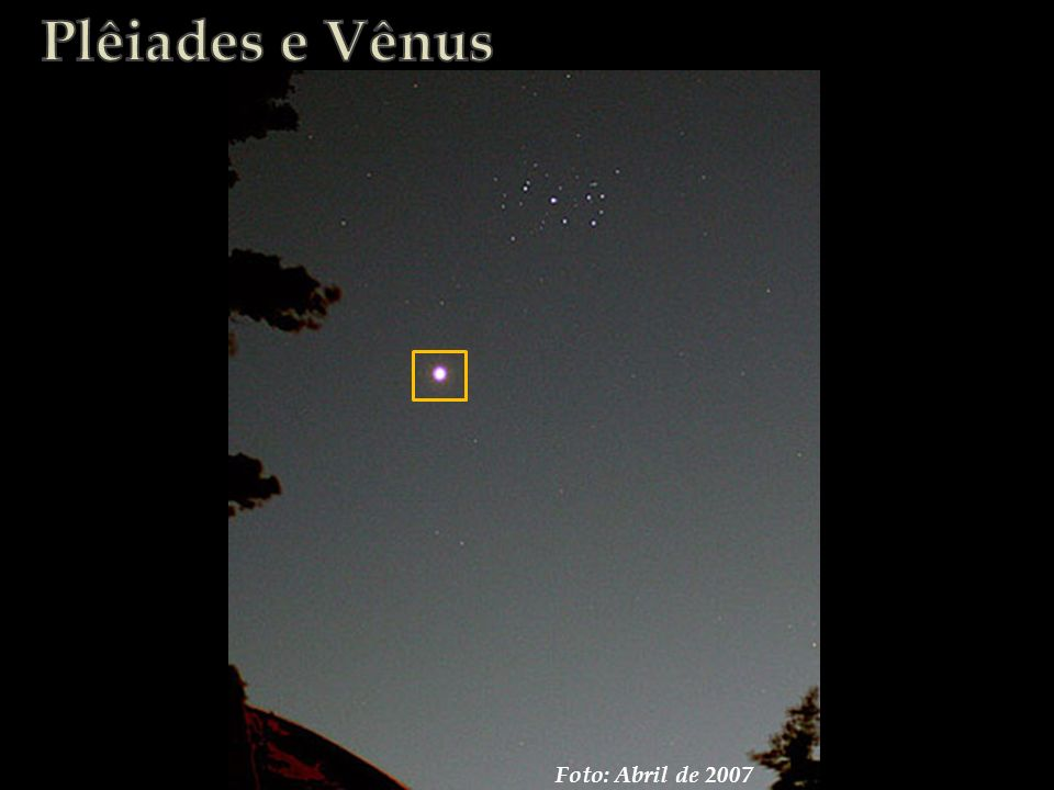 Plêiades e Vênus Foto: Abril de 2007