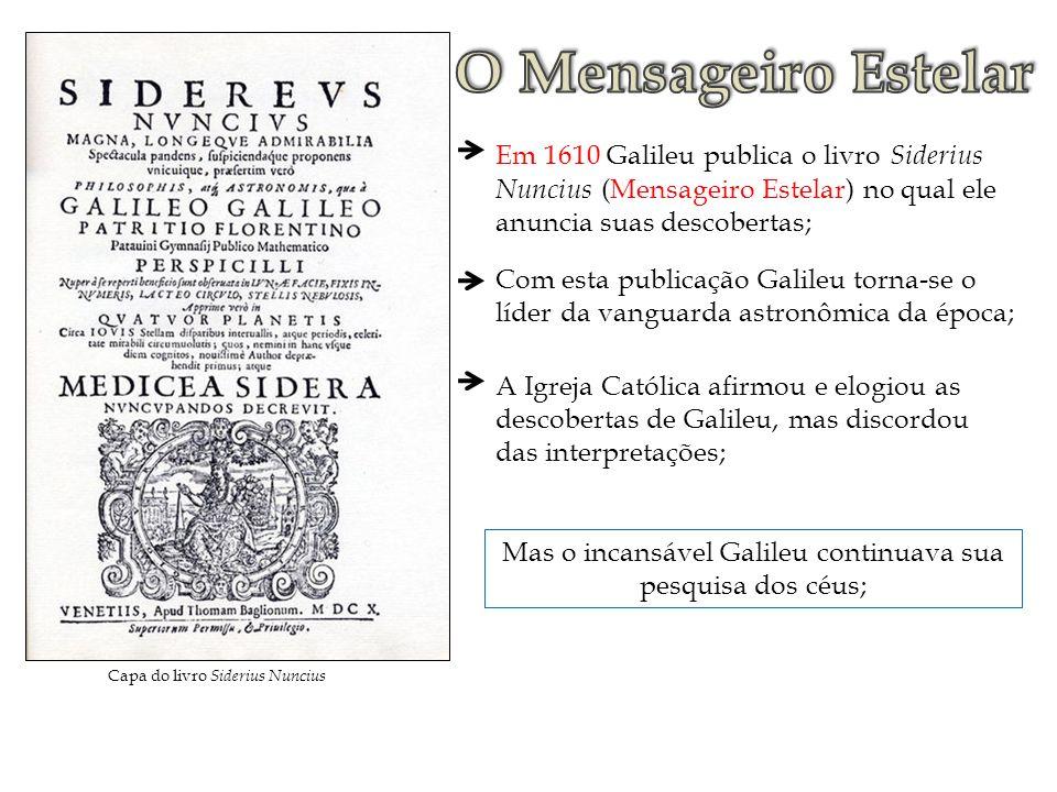 O Mensageiro Estelar Em 1610 Galileu publica o livro Siderius Nuncius (Mensageiro Estelar) no qual ele anuncia suas descobertas;
