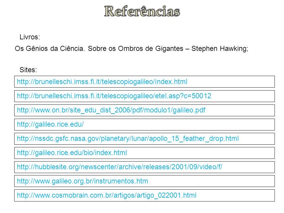 Referências Livros: Os Gênios da Ciência. Sobre os Ombros de Gigantes – Stephen Hawking; Sites: