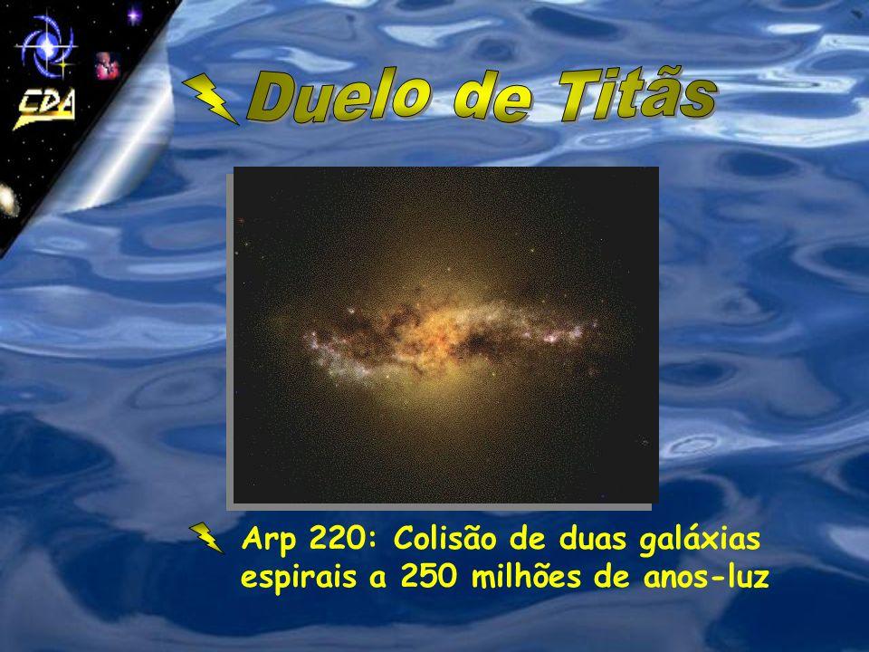 Duelo de Titãs Arp 220: Colisão de duas galáxias espirais a 250 milhões de anos-luz