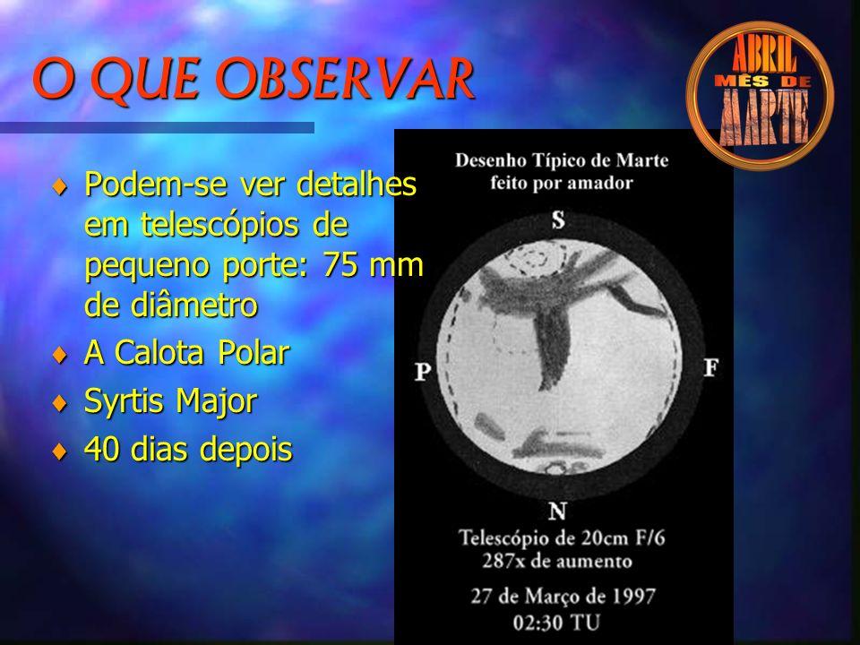 O QUE OBSERVAR Podem-se ver detalhes em telescópios de pequeno porte: 75 mm de diâmetro. A Calota Polar.