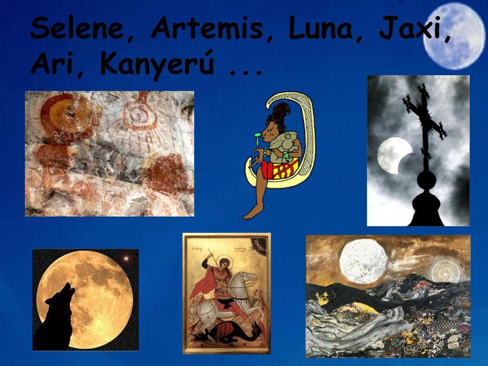 Selene, Artemis, Luna, Jaxi, Ari, Kanyerú ...