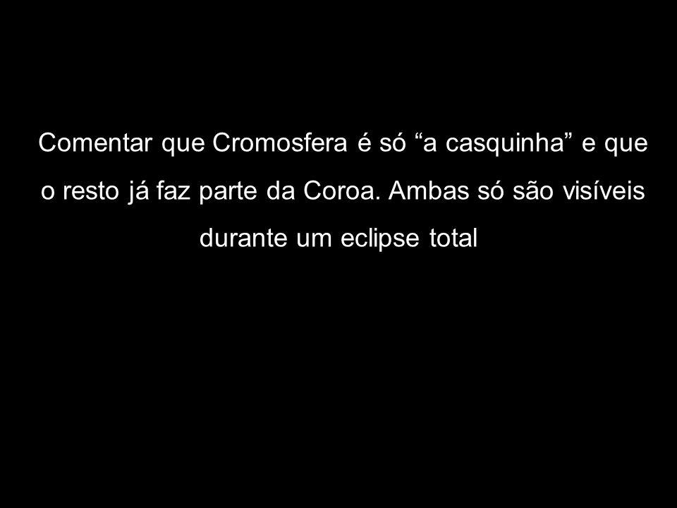Comentar que Cromosfera é só a casquinha e que