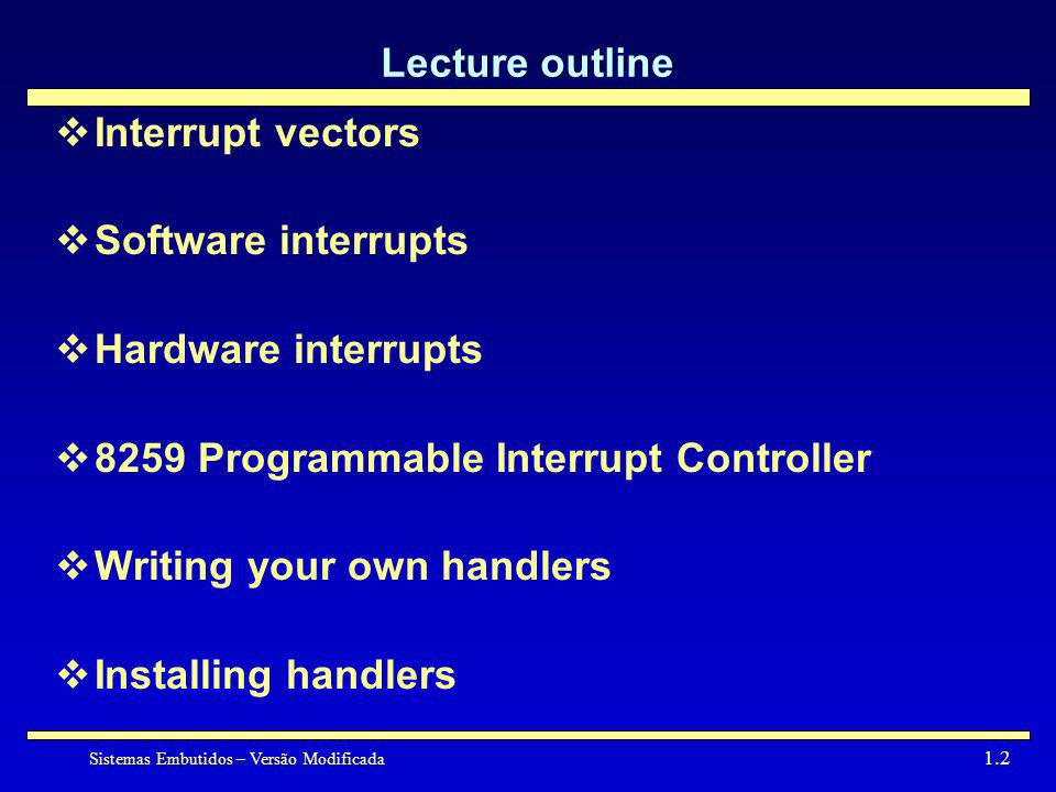 Lecture outlineInterrupt vectors. Software interrupts. Hardware interrupts. 8259 Programmable Interrupt Controller.
