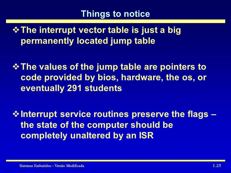 Things to noticeThe interrupt vector table is just a big permanently located jump table.
