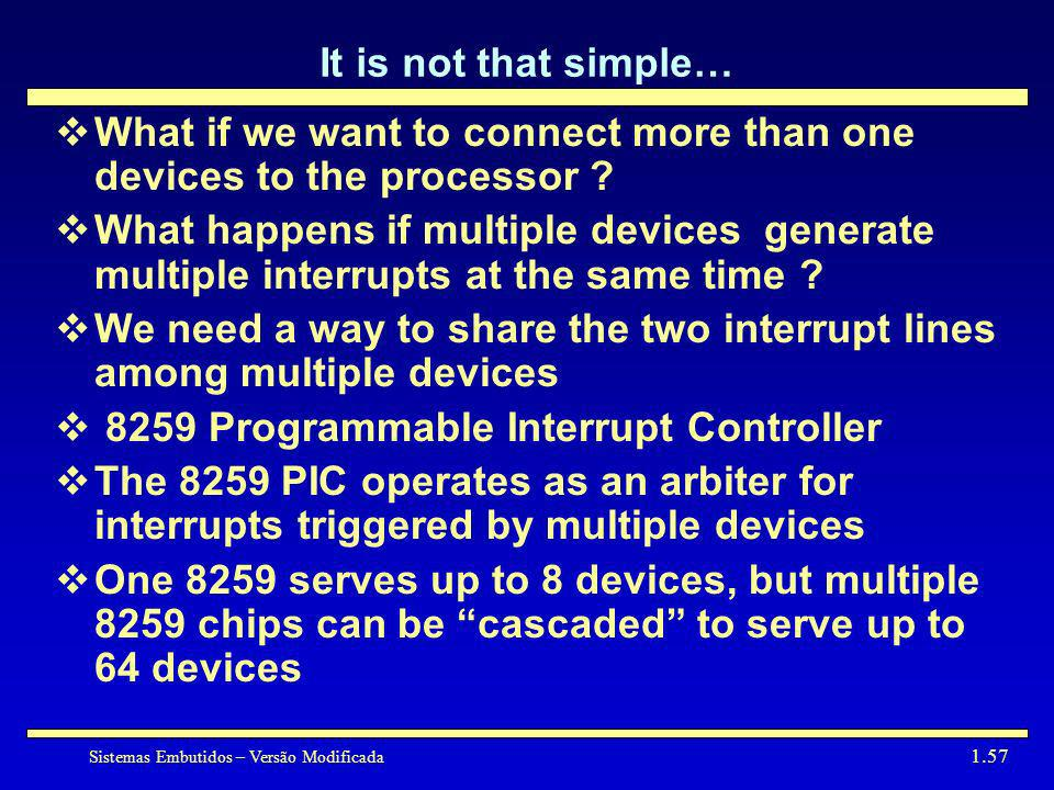 It is not that simple… What if we want to connect more than one devices to the processor