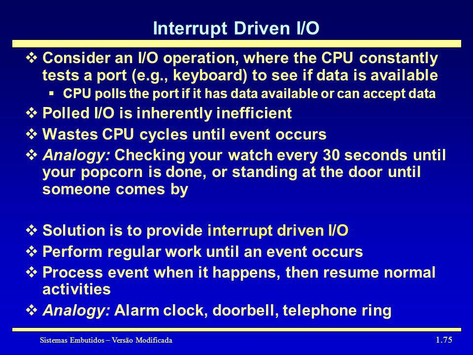 Interrupt Driven I/OConsider an I/O operation, where the CPU constantly tests a port (e.g., keyboard) to see if data is available.
