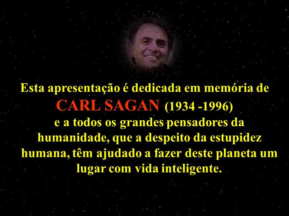 Esta apresentação é dedicada em memória de CARL SAGAN (1934 -1996)