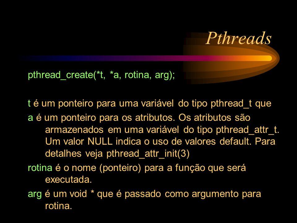 Pthreads pthread_create(*t, *a, rotina, arg);