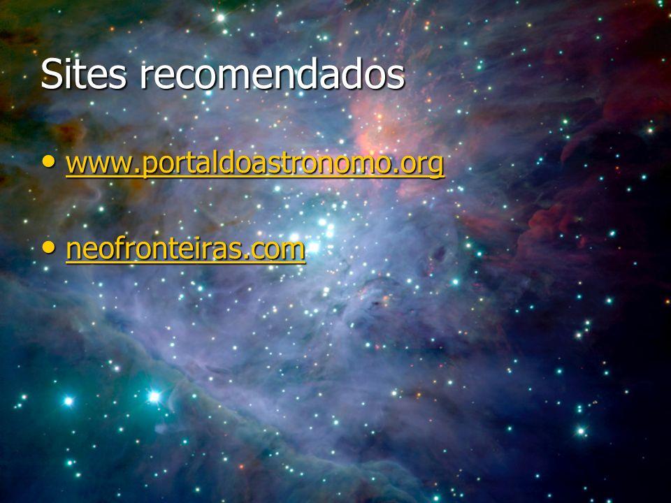 Sites recomendados www.portaldoastronomo.org neofronteiras.com