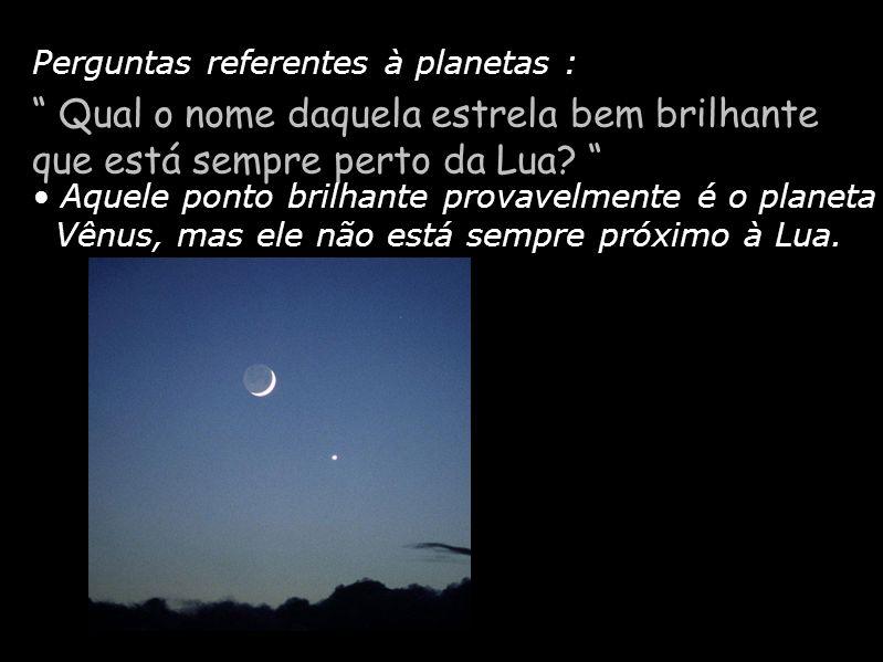 Diapositivo Visual Perguntas referentes à planetas : Qual o nome daquela estrela bem brilhante que está sempre perto da Lua