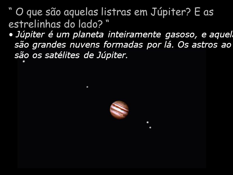 O que são aquelas listras em Júpiter E as estrelinhas do lado