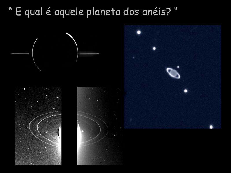 E qual é aquele planeta dos anéis