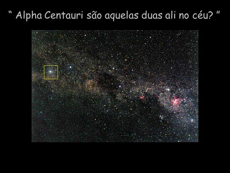 Alpha Centauri são aquelas duas ali no céu