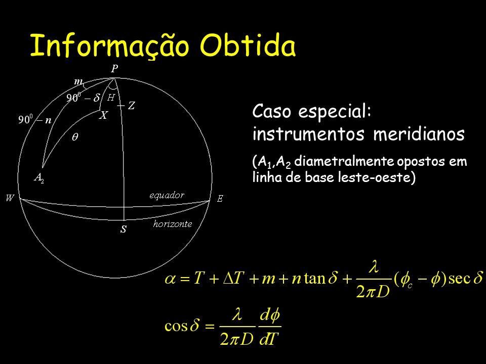 Informação Obtida Caso especial: instrumentos meridianos