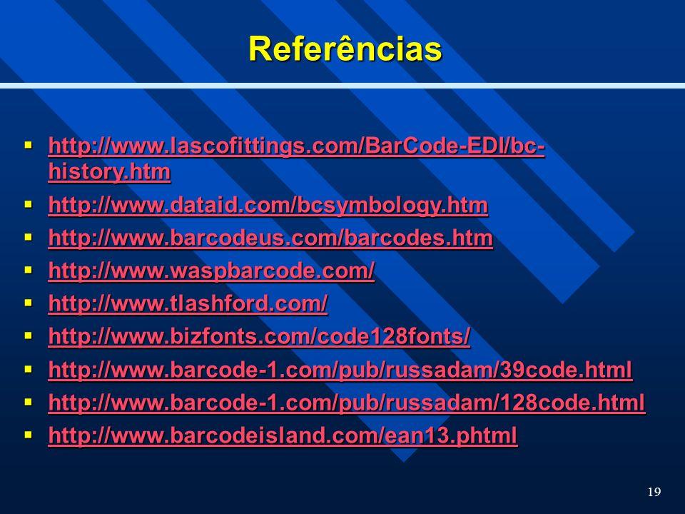Referências http://www.lascofittings.com/BarCode-EDI/bc- history.htm
