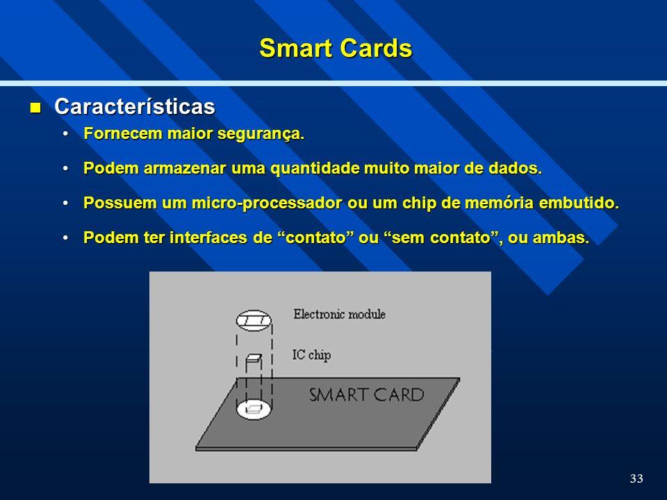 Smart Cards Características Fornecem maior segurança.