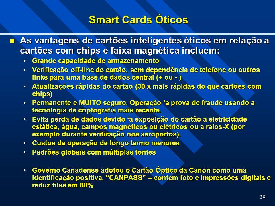 Smart Cards Óticos As vantagens de cartões inteligentes óticos em relação a cartões com chips e faixa magnética incluem:
