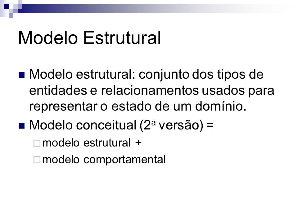 Modelo Estrutural Modelo estrutural: conjunto dos tipos de entidades e relacionamentos usados para representar o estado de um domínio.