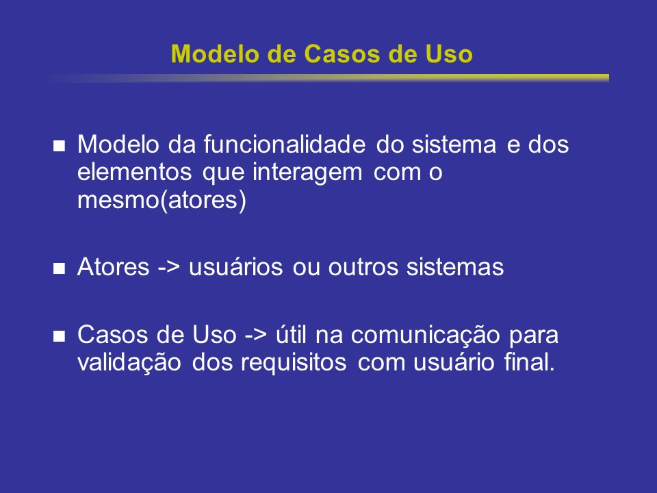 Modelo de Casos de Uso Modelo da funcionalidade do sistema e dos elementos que interagem com o mesmo(atores)