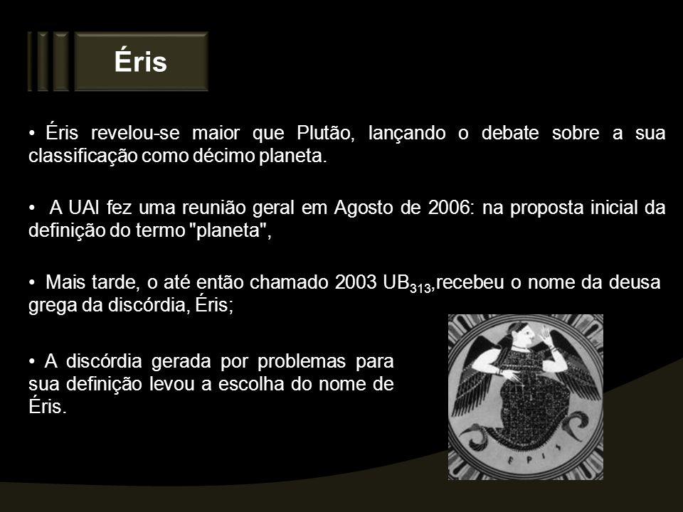 Éris Éris revelou-se maior que Plutão, lançando o debate sobre a sua classificação como décimo planeta.