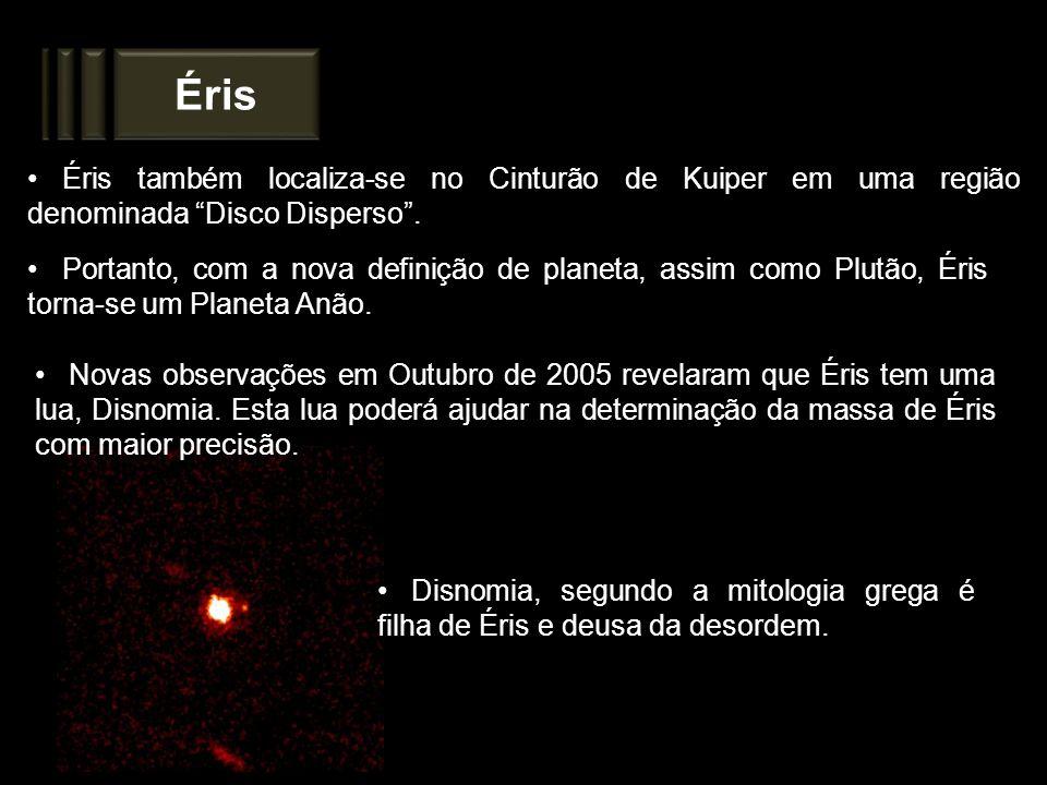 Éris Éris também localiza-se no Cinturão de Kuiper em uma região denominada Disco Disperso .