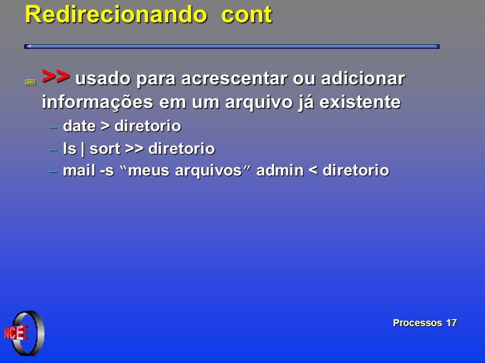 Redirecionando cont >> usado para acrescentar ou adicionar informações em um arquivo já existente.