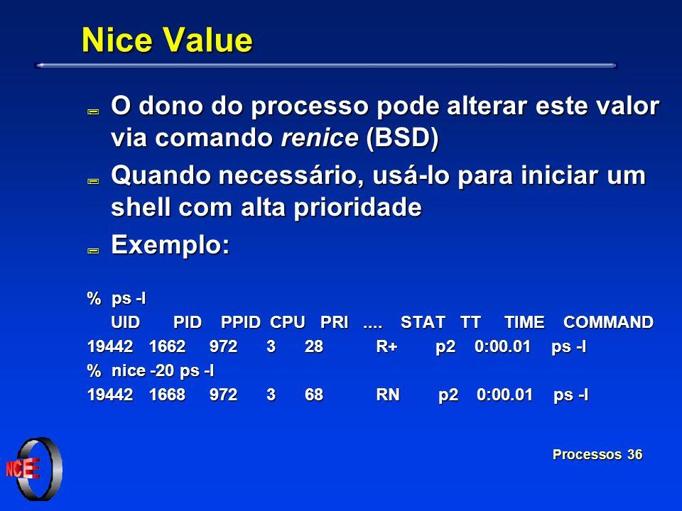 Nice Value O dono do processo pode alterar este valor via comando renice (BSD) Quando necessário, usá-lo para iniciar um shell com alta prioridade.