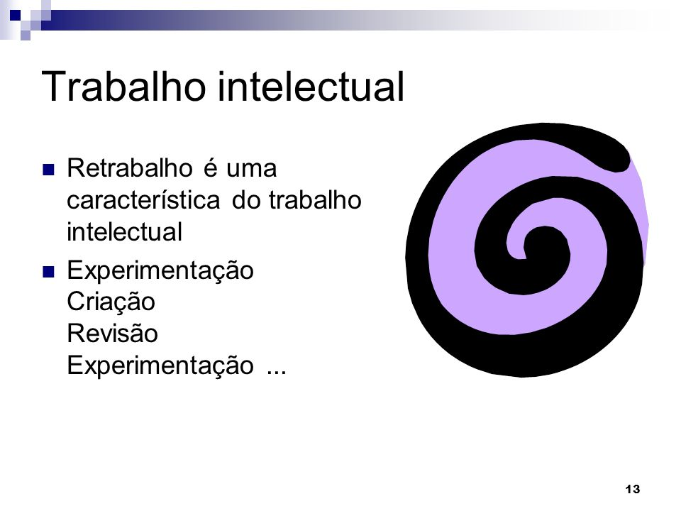 Trabalho intelectual Retrabalho é uma característica do trabalho intelectual.