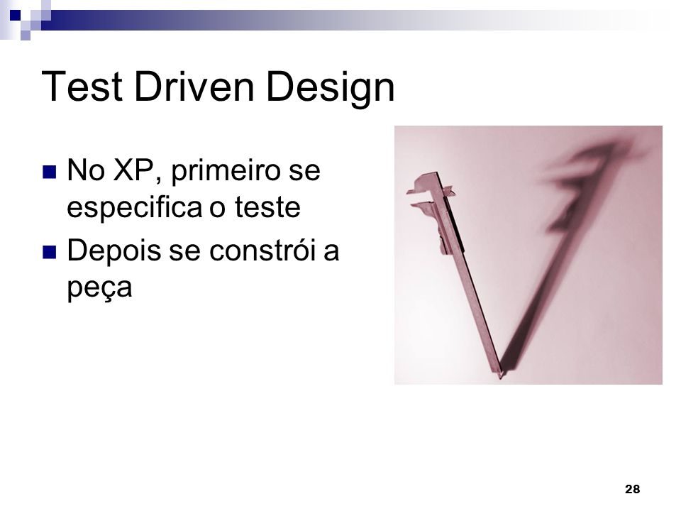 Test Driven Design No XP, primeiro se especifica o teste