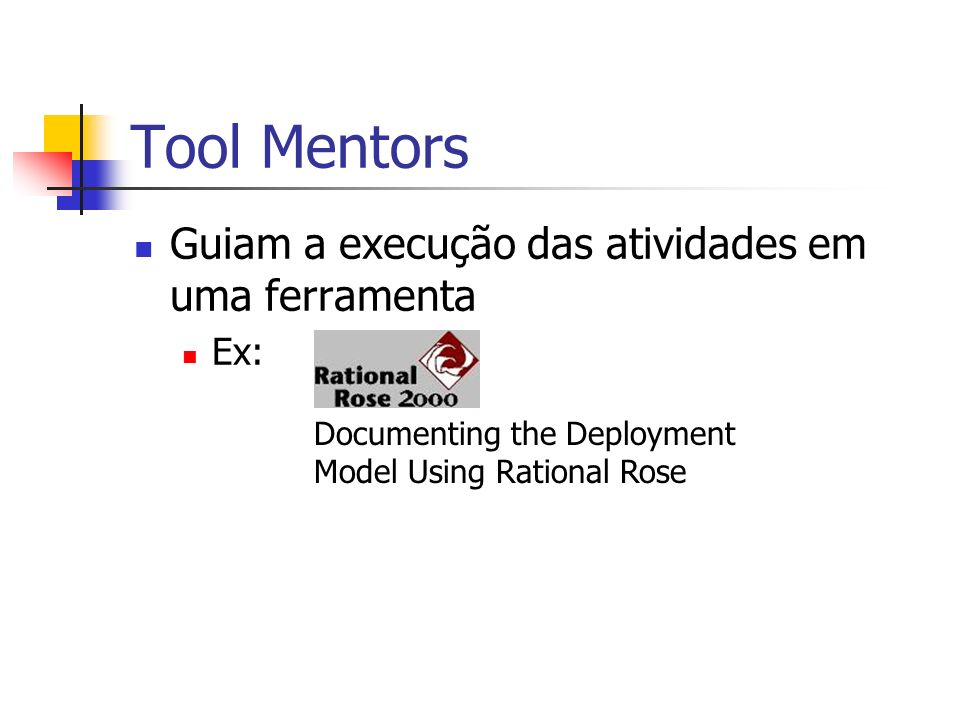 Tool Mentors Guiam a execução das atividades em uma ferramenta Ex: