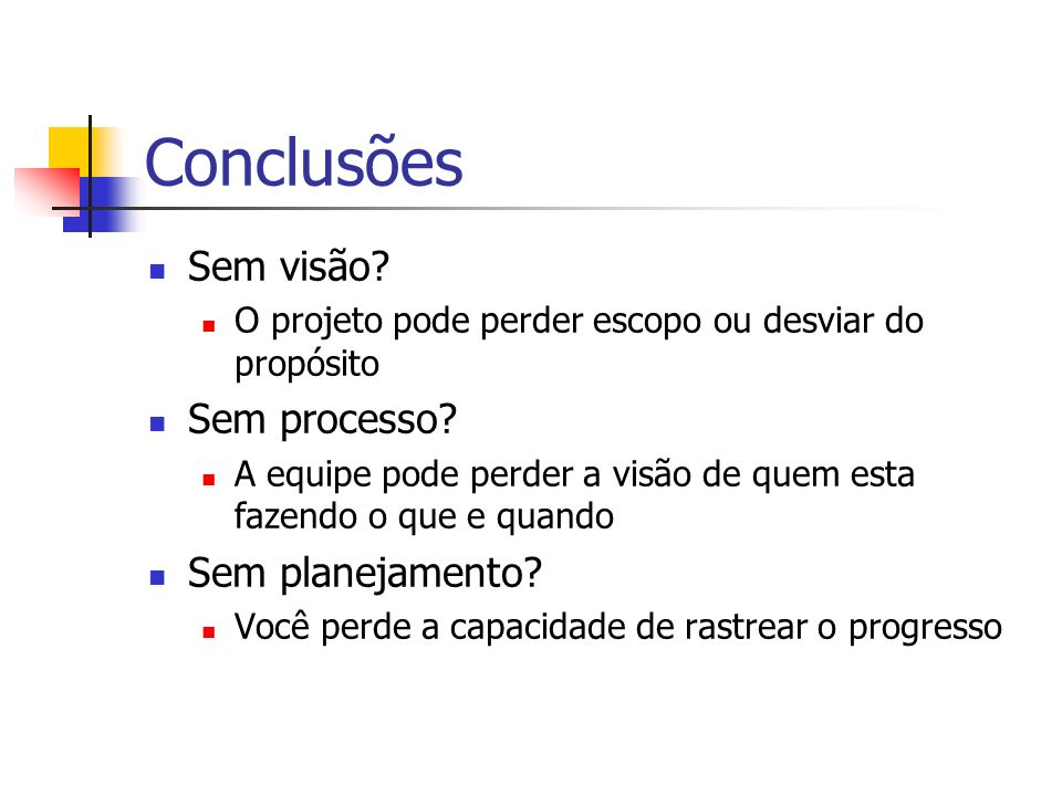 Conclusões Sem visão Sem processo Sem planejamento