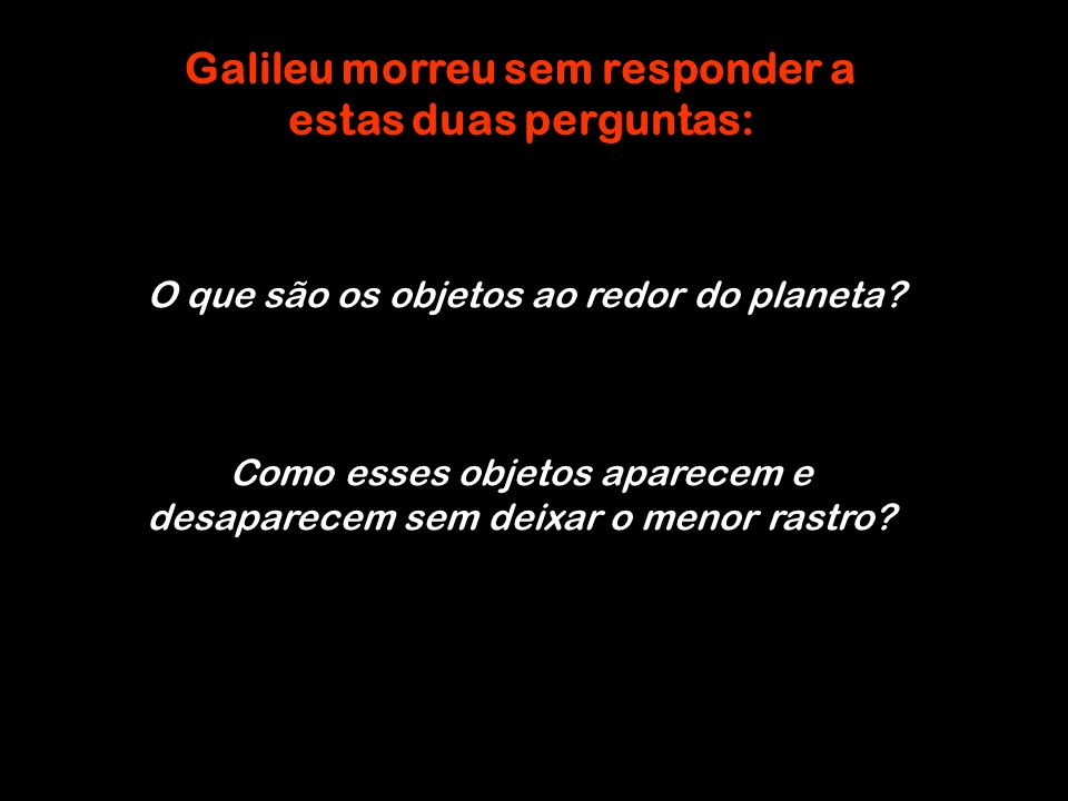 Galileu morreu sem responder a estas duas perguntas: