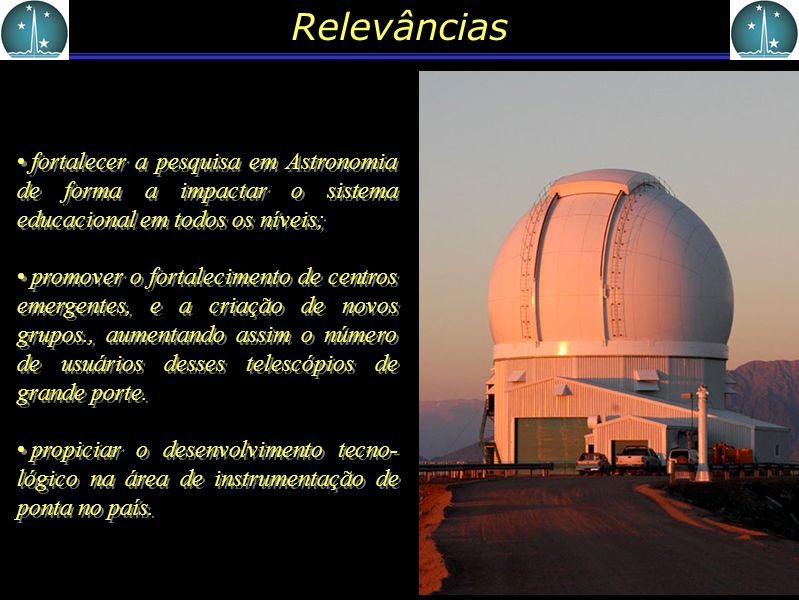 Relevâncias fortalecer a pesquisa em Astronomia de forma a impactar o sistema educacional em todos os níveis;