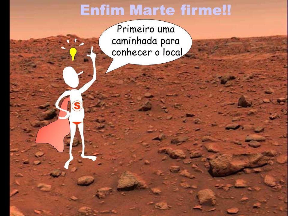 Enfim Marte firme!! S Primeiro uma caminhada para conhecer o local