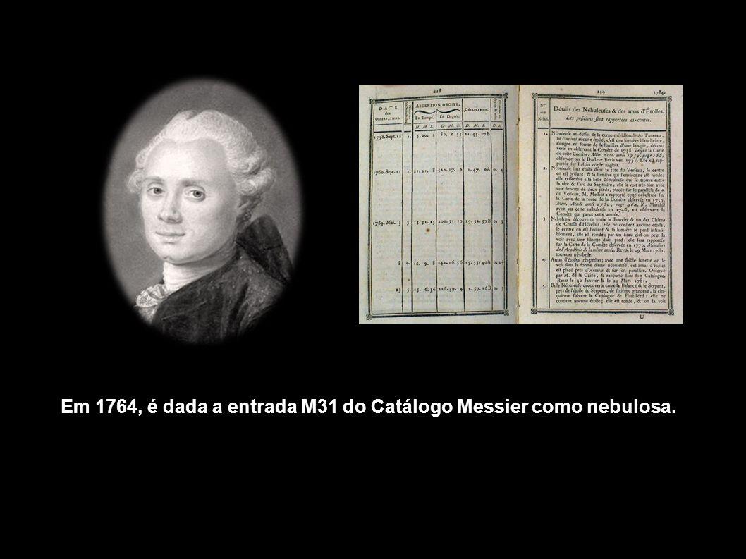 Em 1764, é dada a entrada M31 do Catálogo Messier como nebulosa.