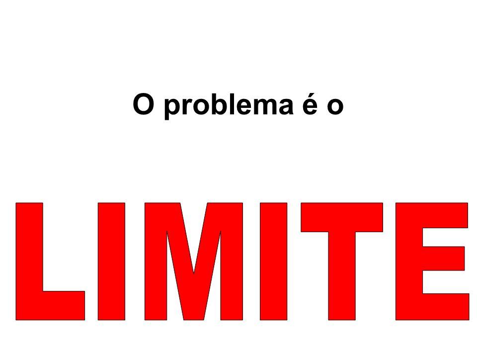 O problema é o LIMITE