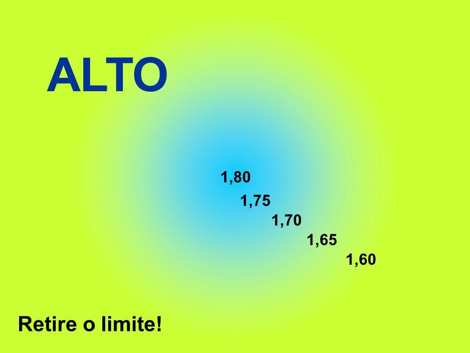 ALTO 1,80 1,75 1,70 1,65 1,60 Retire o limite!