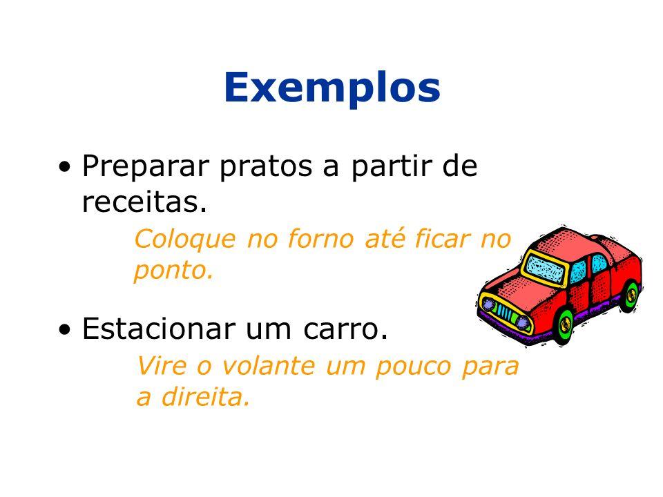 Exemplos Preparar pratos a partir de receitas. Estacionar um carro.