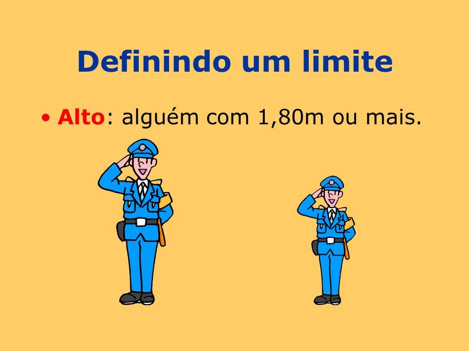 Definindo um limite Alto: alguém com 1,80m ou mais.