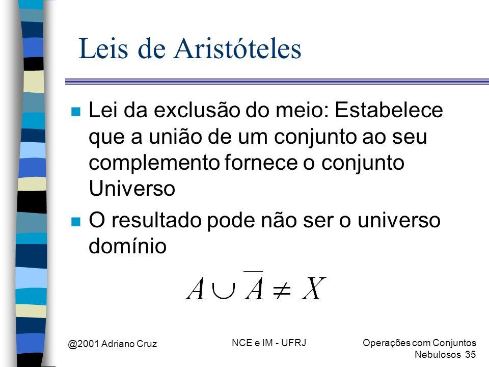 Leis de Aristóteles Lei da exclusão do meio: Estabelece que a união de um conjunto ao seu complemento fornece o conjunto Universo.