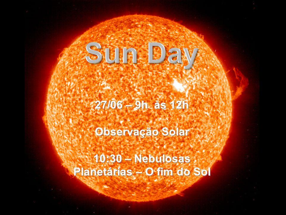 10:30 – Nebulosas Planetárias – O fim do Sol