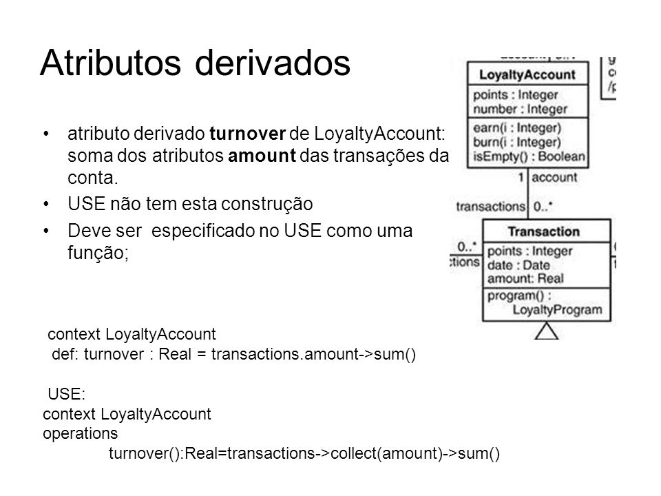Atributos derivadosatributo derivado turnover de LoyaltyAccount: soma dos atributos amount das transações da conta.
