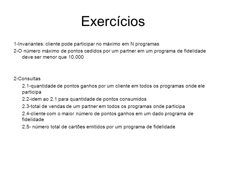 Exercícios1-Invariantes: cliente pode participar no máximo em N programas.
