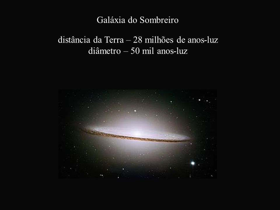 distância da Terra – 28 milhões de anos-luz diâmetro – 50 mil anos-luz