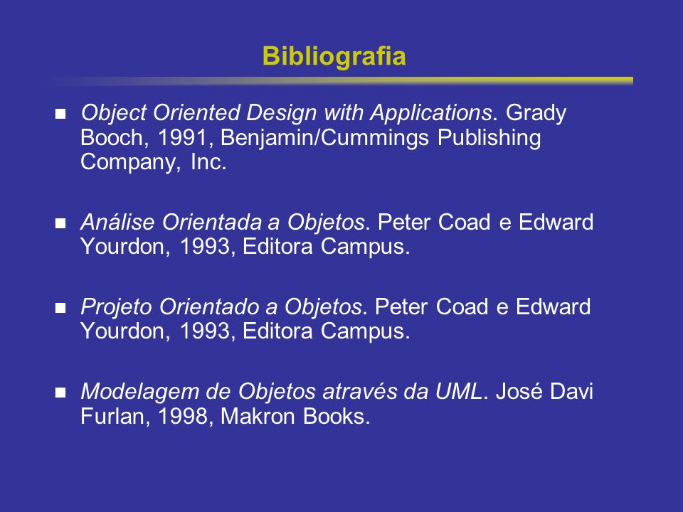 Bibliografia Object Oriented Design with Applications. Grady Booch, 1991, Benjamin/Cummings Publishing Company, Inc.